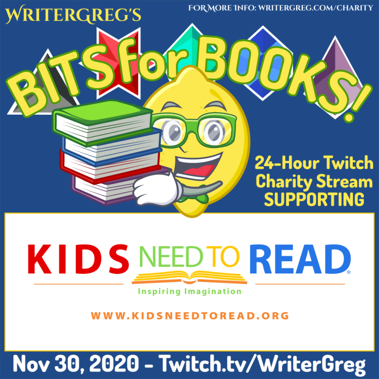 WriterGreg's Bits for Books 24-Hour Twitch Charity Stream Supporting Kids Needs To Read.